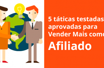 5 táticas testadas e aprovadas para vender mais com o marketing de afiliados